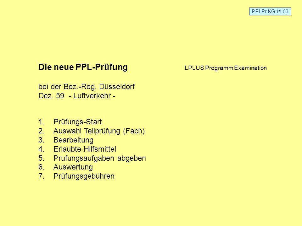 PPLPr KG 11.03 Die neue PPL-Prüfung LPLUS Programm Examination bei der Bez.-Reg. Düsseldorf Dez. 59 - Luftverkehr - 1.Prüfungs-Start 2.Auswahl Teilprü
