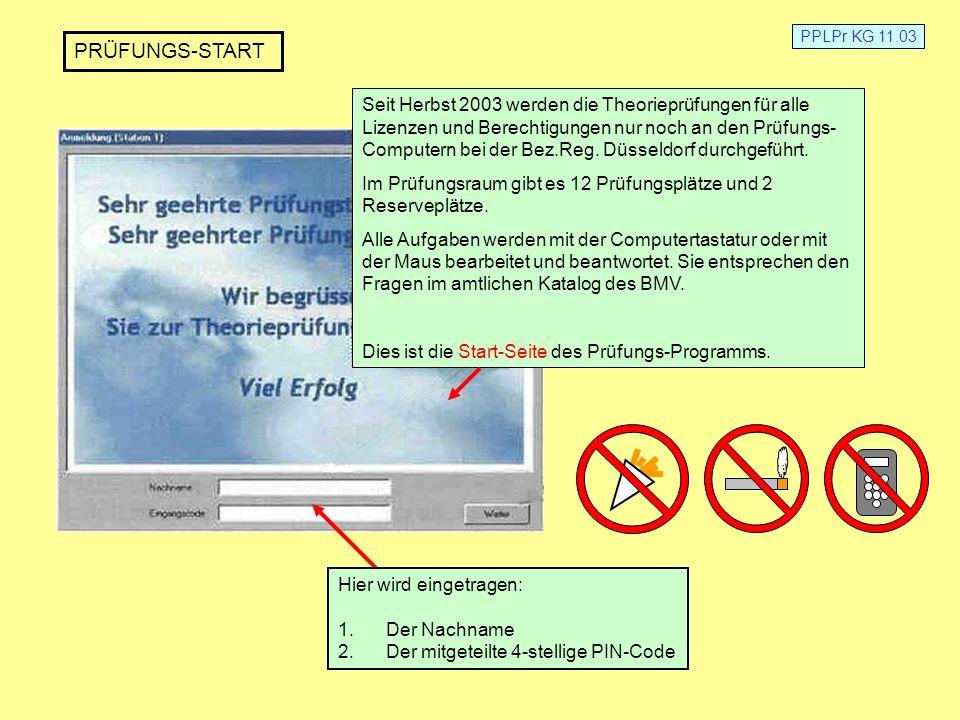 PPLPr KG 11.03 Seit Herbst 2003 werden die Theorieprüfungen für alle Lizenzen und Berechtigungen nur noch an den Prüfungs- Computern bei der Bez.Reg.