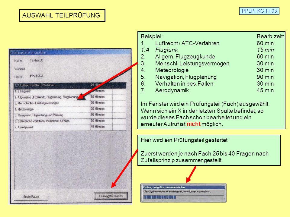 PPLPr KG 11.03 Beispiel:Bearb.zeit: 1.Luftrecht / ATC-Verfahren60 min 1.AFlugfunk15 min 2.Allgem. Flugzeugkunde60 min 3.Menschl. Leistungsvermögen30 m