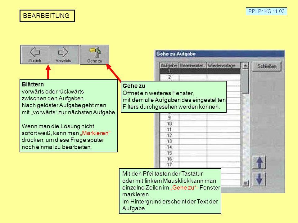 PPLPr KG 11.03 BEARBEITUNG Blättern vorwärts oder rückwärts zwischen den Aufgaben. Nach gelöster Aufgabe geht man mit vorwärts zur nächsten Aufgabe. W