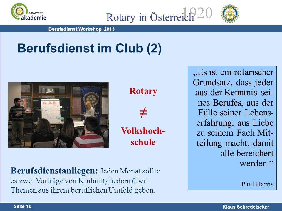Harald Marschner Seite 10 Klaus Schredelseker Rotary in Österreich 1920 Berufsdienst Workshop 2013 Es ist ein rotarischer Grundsatz, dass jeder aus de