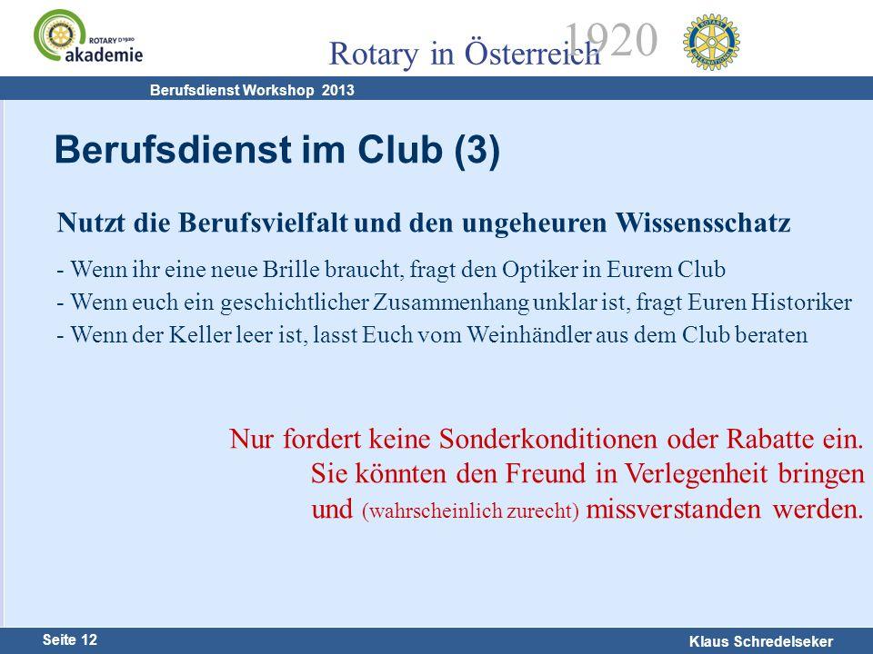 Harald Marschner Seite 12 Klaus Schredelseker Rotary in Österreich 1920 Berufsdienst Workshop 2013 Nutzt die Berufsvielfalt und den ungeheuren Wissens