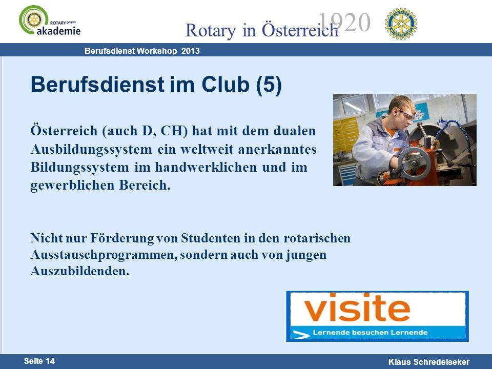 Harald Marschner Seite 14 Klaus Schredelseker Rotary in Österreich 1920 Berufsdienst Workshop 2013 Österreich (auch D, CH) hat mit dem dualen Ausbildu