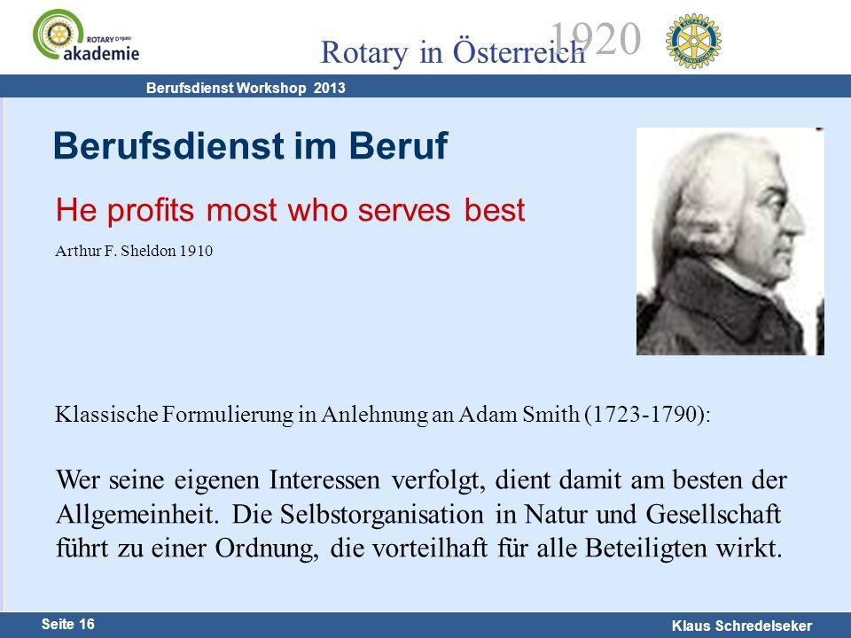 Harald Marschner Seite 16 Klaus Schredelseker Rotary in Österreich 1920 Berufsdienst Workshop 2013 Berufsdienst im Beruf He profits most who serves be