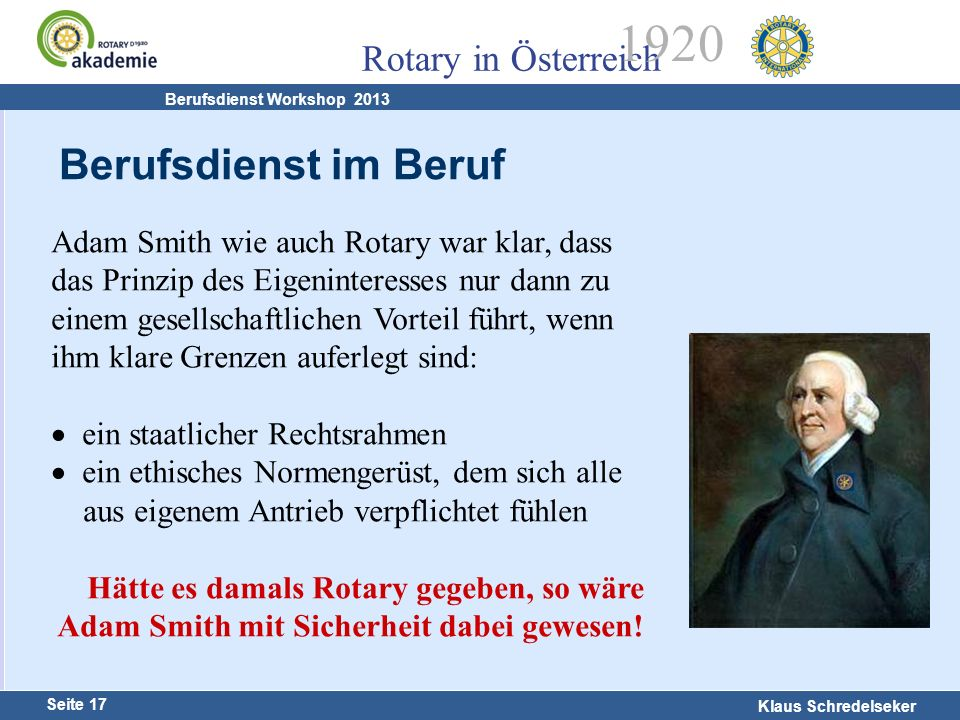 Harald Marschner Seite 17 Klaus Schredelseker Rotary in Österreich 1920 Berufsdienst Workshop 2013 Adam Smith wie auch Rotary war klar, dass das Prinz