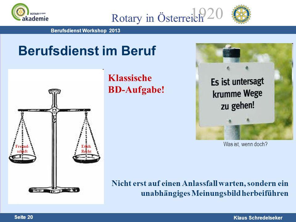 Harald Marschner Seite 20 Klaus Schredelseker Rotary in Österreich 1920 Berufsdienst Workshop 2013 Was ist, wenn doch? Klassische BD-Aufgabe! Nicht er