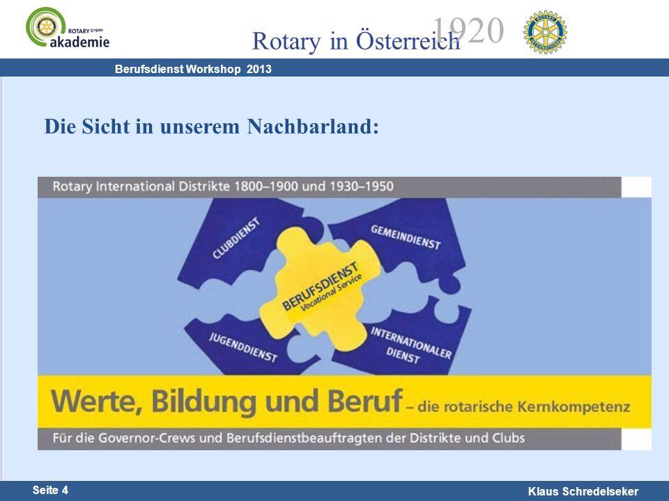 Harald Marschner Seite 4 Klaus Schredelseker Rotary in Österreich 1920 Berufsdienst Workshop 2013 Die Sicht in unserem Nachbarland: