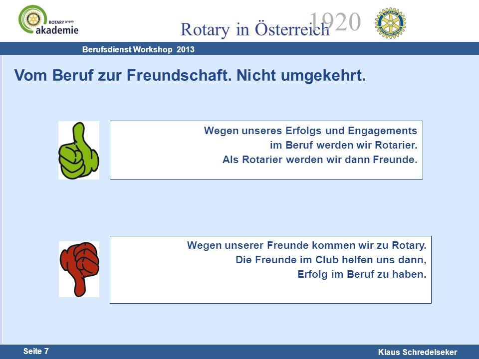 Harald Marschner Seite 7 Klaus Schredelseker Rotary in Österreich 1920 Berufsdienst Workshop 2013 Wegen unseres Erfolgs und Engagements im Beruf werde