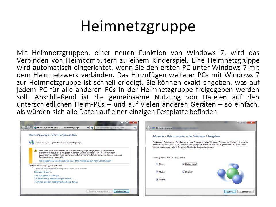 Heimnetzgruppe Mit Heimnetzgruppen, einer neuen Funktion von Windows 7, wird das Verbinden von Heimcomputern zu einem Kinderspiel. Eine Heimnetzgruppe