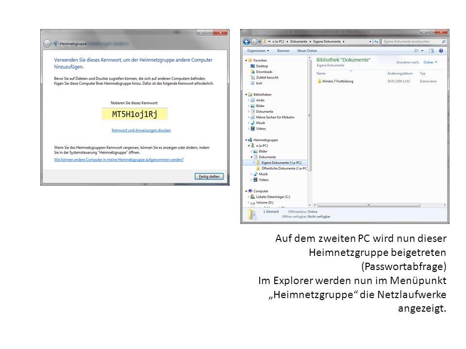 Auf dem zweiten PC wird nun dieser Heimnetzgruppe beigetreten (Passwortabfrage) Im Explorer werden nun im Menüpunkt Heimnetzgruppe die Netzlaufwerke a