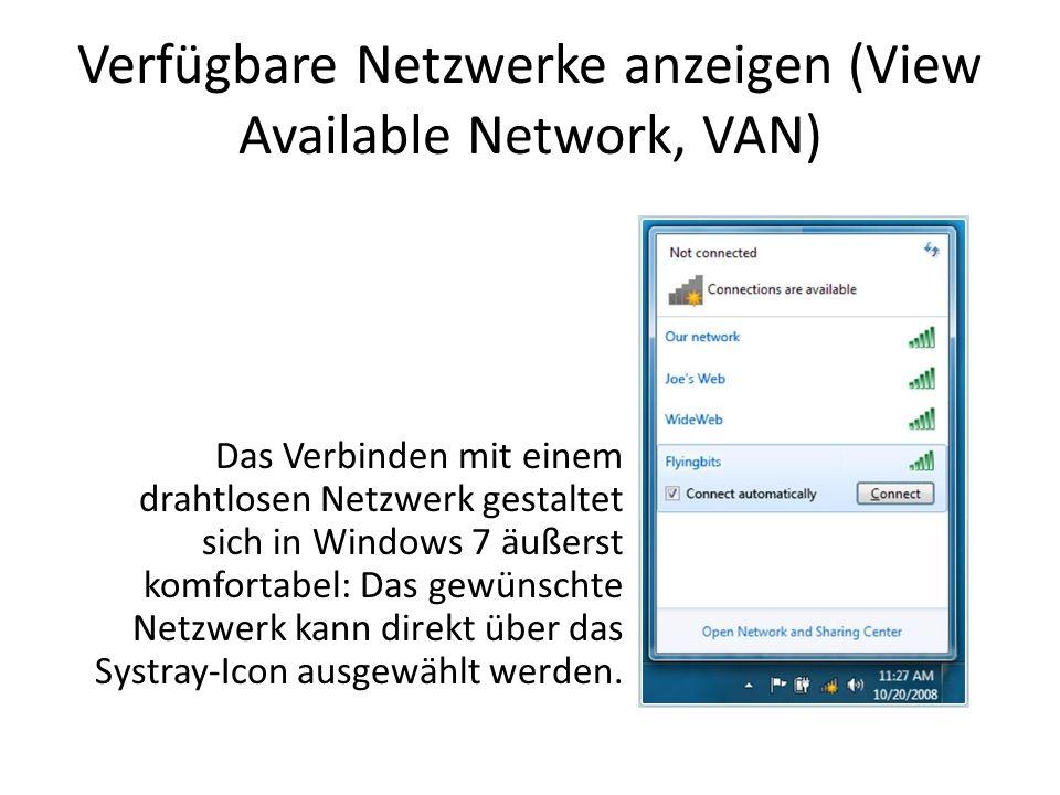 Verfügbare Netzwerke anzeigen (View Available Network, VAN) Das Verbinden mit einem drahtlosen Netzwerk gestaltet sich in Windows 7 äußerst komfortabe