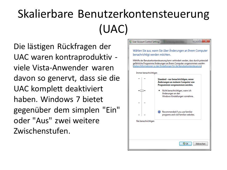 Skalierbare Benutzerkontensteuerung (UAC) Die lästigen Rückfragen der UAC waren kontraproduktiv - viele Vista-Anwender waren davon so genervt, dass si