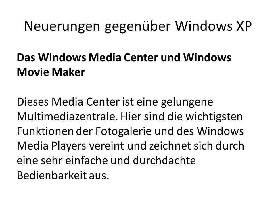 Neuerungen gegenüber Windows XP Das Windows Media Center und Windows Movie Maker Dieses Media Center ist eine gelungene Multimediazentrale. Hier sind