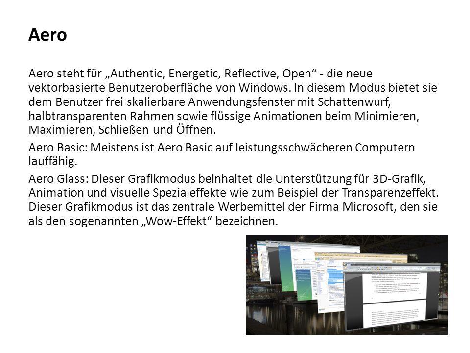 Aero Aero steht für Authentic, Energetic, Reflective, Open - die neue vektorbasierte Benutzeroberfläche von Windows. In diesem Modus bietet sie dem Be