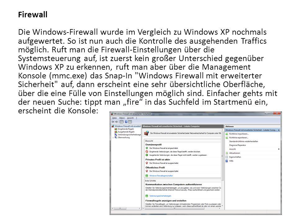 Firewall Die Windows-Firewall wurde im Vergleich zu Windows XP nochmals aufgewertet. So ist nun auch die Kontrolle des ausgehenden Traffics möglich. R