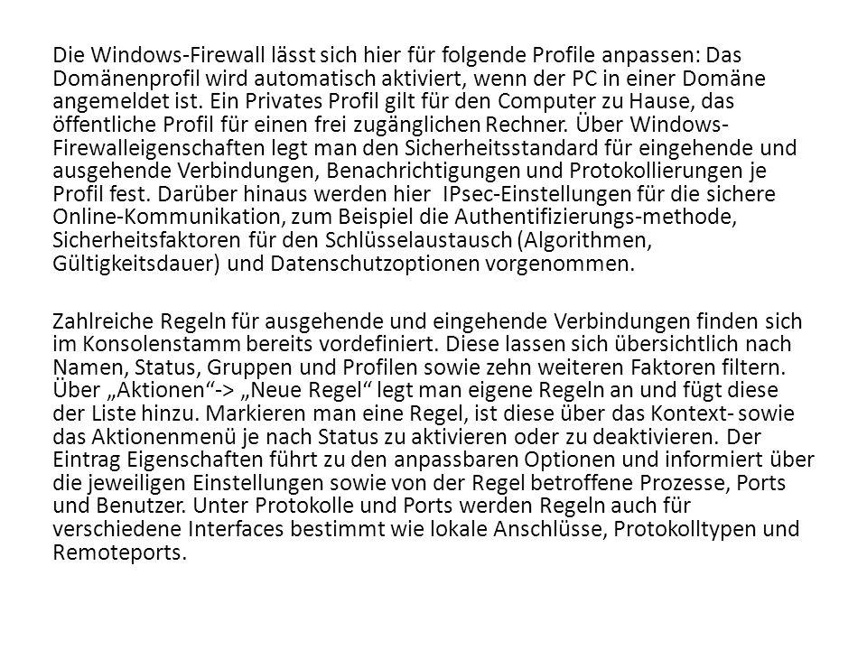 Die Windows-Firewall lässt sich hier für folgende Profile anpassen: Das Domänenprofil wird automatisch aktiviert, wenn der PC in einer Domäne angemeld