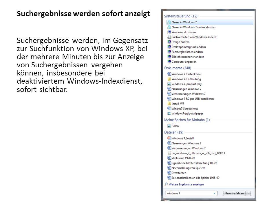 Suchergebnisse werden sofort anzeigt Suchergebnisse werden, im Gegensatz zur Suchfunktion von Windows XP, bei der mehrere Minuten bis zur Anzeige von