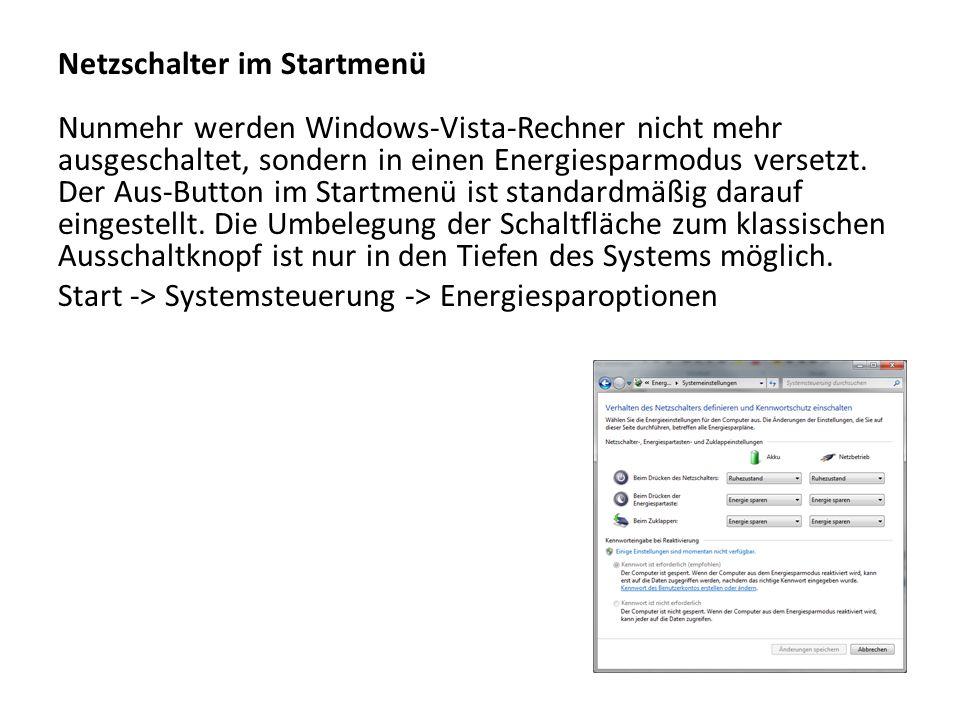 Netzschalter im Startmenü Nunmehr werden Windows-Vista-Rechner nicht mehr ausgeschaltet, sondern in einen Energiesparmodus versetzt. Der Aus-Button im