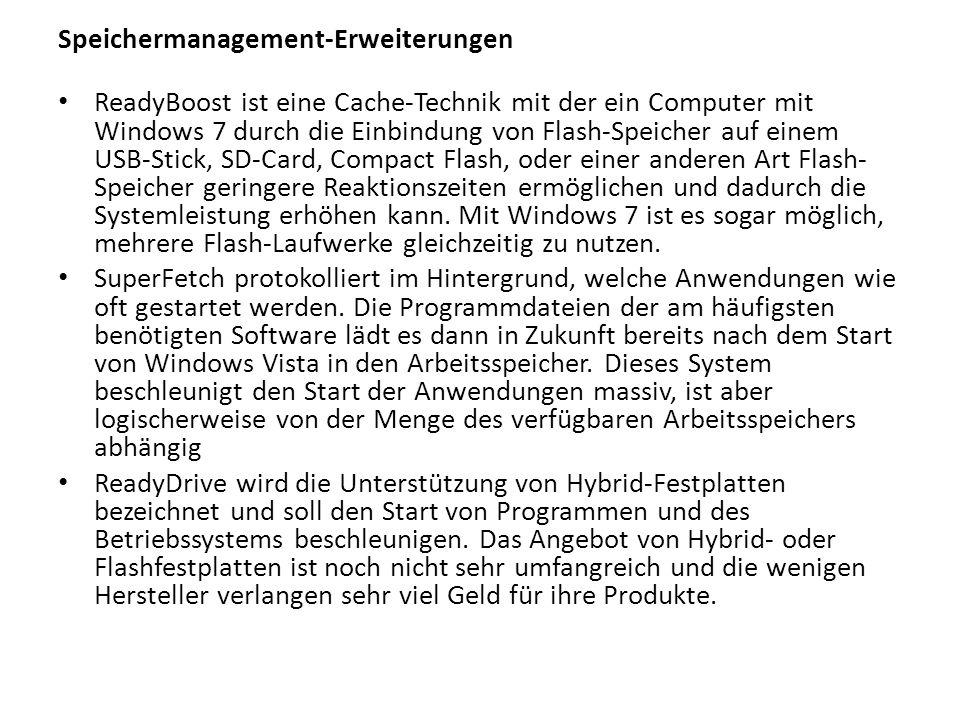 Speichermanagement-Erweiterungen ReadyBoost ist eine Cache-Technik mit der ein Computer mit Windows 7 durch die Einbindung von Flash-Speicher auf eine