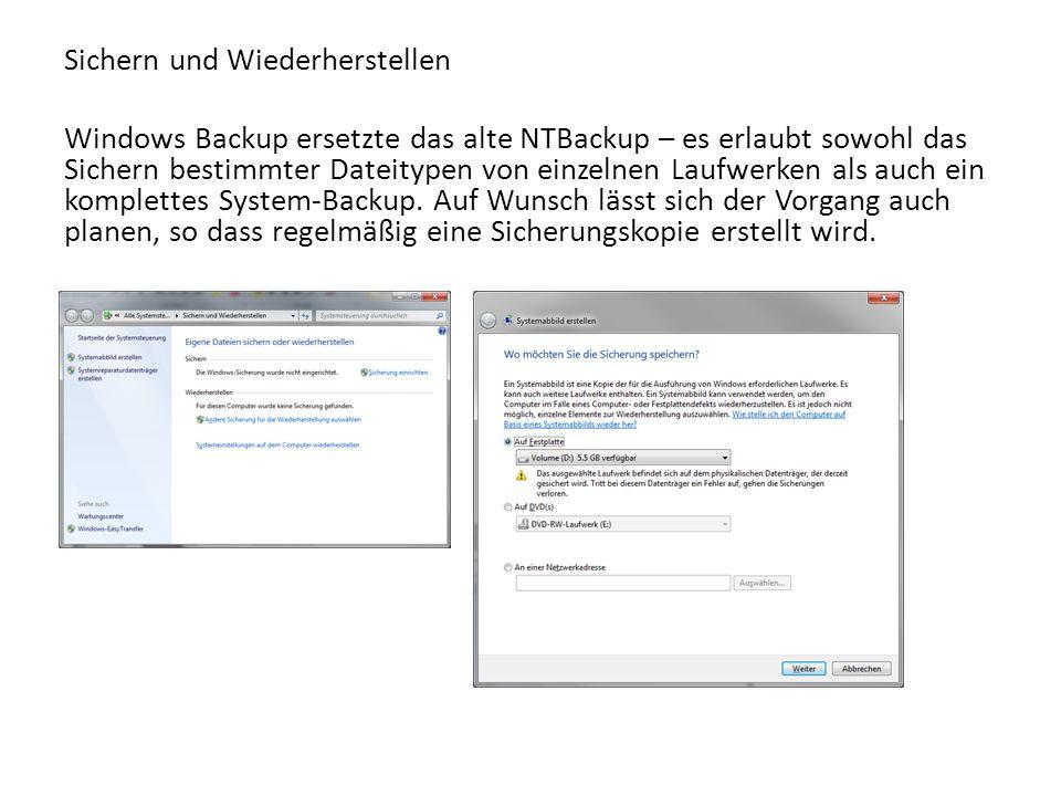 Sichern und Wiederherstellen Windows Backup ersetzte das alte NTBackup – es erlaubt sowohl das Sichern bestimmter Dateitypen von einzelnen Laufwerken