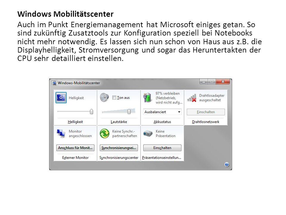 Windows Mobilitätscenter Auch im Punkt Energiemanagement hat Microsoft einiges getan. So sind zukünftig Zusatztools zur Konfiguration speziell bei Not