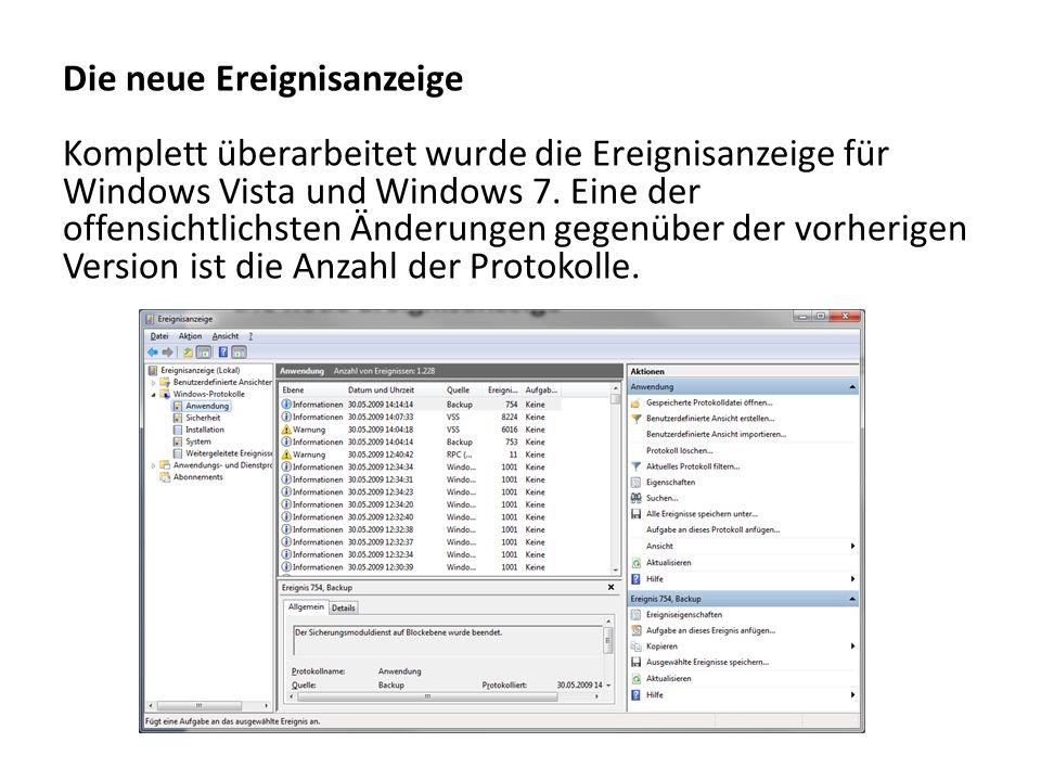 Die neue Ereignisanzeige Komplett überarbeitet wurde die Ereignisanzeige für Windows Vista und Windows 7. Eine der offensichtlichsten Änderungen gegen