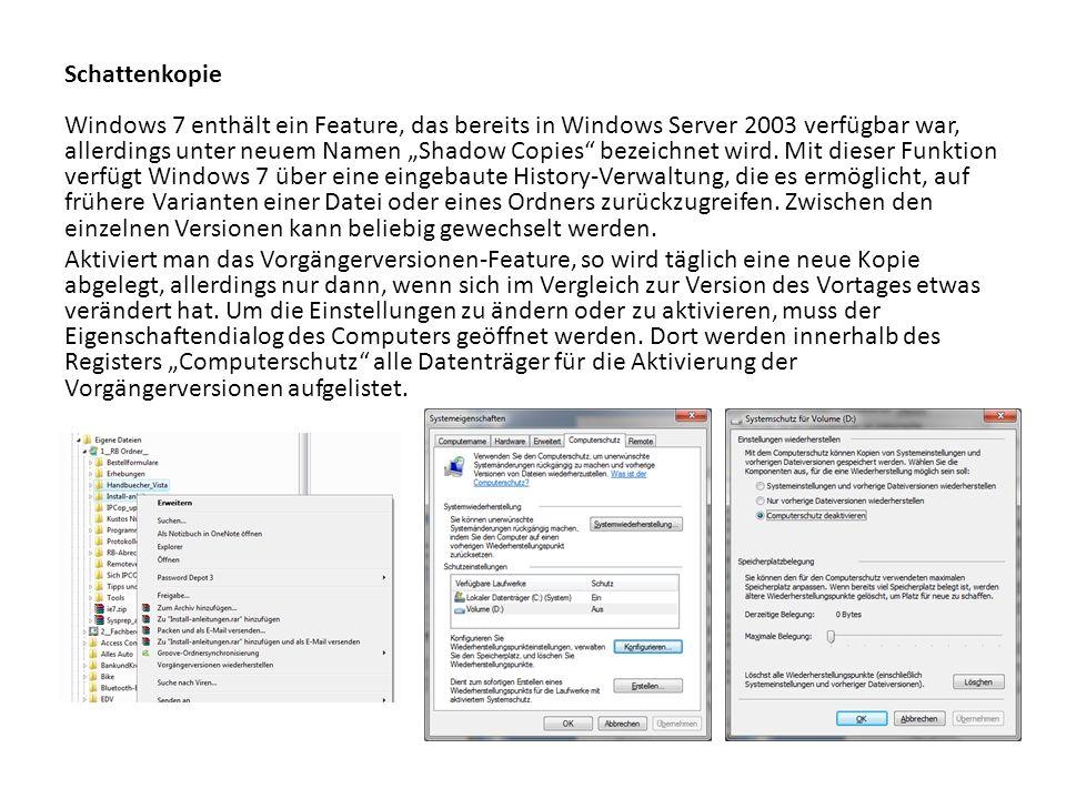 Schattenkopie Windows 7 enthält ein Feature, das bereits in Windows Server 2003 verfügbar war, allerdings unter neuem Namen Shadow Copies bezeichnet w