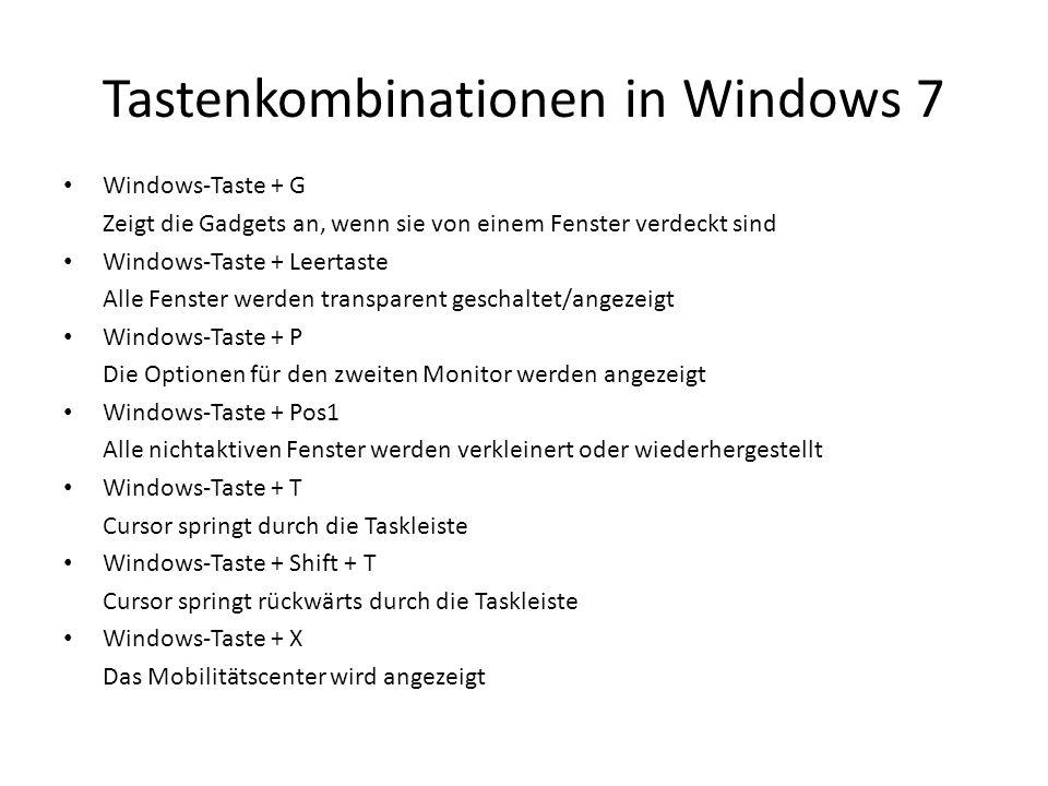 Tastenkombinationen in Windows 7 Windows-Taste + G Zeigt die Gadgets an, wenn sie von einem Fenster verdeckt sind Windows-Taste + Leertaste Alle Fenst