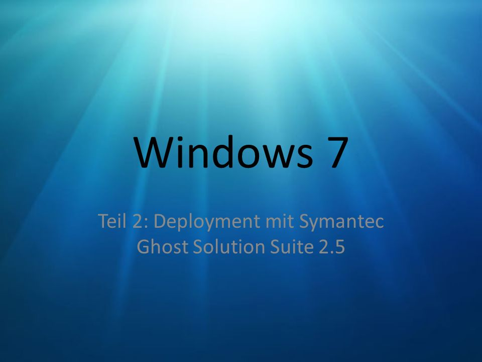 Windows 7 Teil 2: Deployment mit Symantec Ghost Solution Suite 2.5