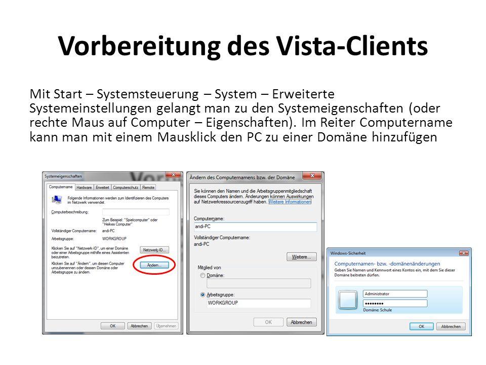 Vorbereitung des Vista-Clients Mit Start – Systemsteuerung – System – Erweiterte Systemeinstellungen gelangt man zu den Systemeigenschaften (oder rech