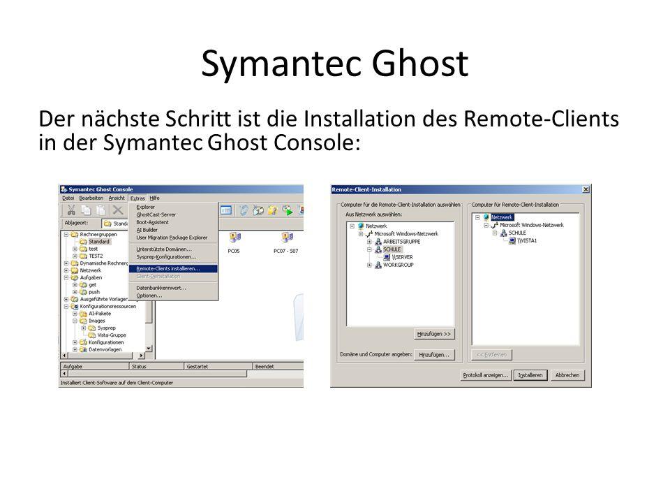 Symantec Ghost Der nächste Schritt ist die Installation des Remote-Clients in der Symantec Ghost Console: