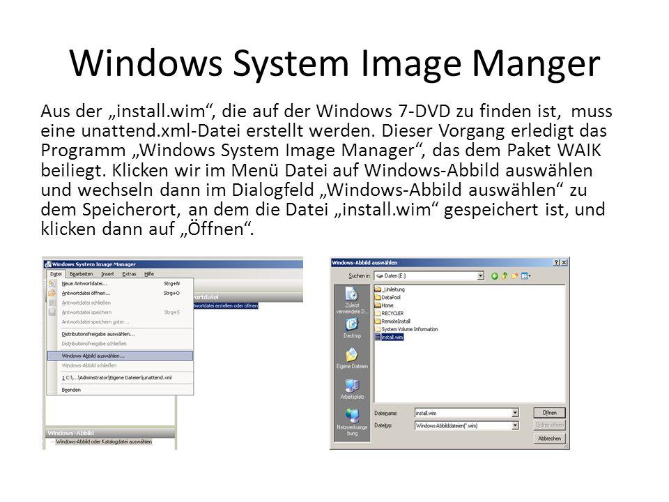 Windows System Image Manger Aus der install.wim, die auf der Windows 7-DVD zu finden ist, muss eine unattend.xml-Datei erstellt werden. Dieser Vorgang