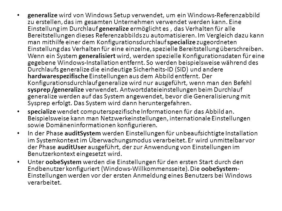 generalize wird von Windows Setup verwendet, um ein Windows-Referenzabbild zu erstellen, das im gesamten Unternehmen verwendet werden kann. Eine Einst