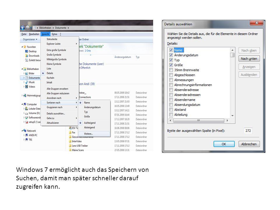 Windows 7 ermöglicht auch das Speichern von Suchen, damit man später schneller darauf zugreifen kann.