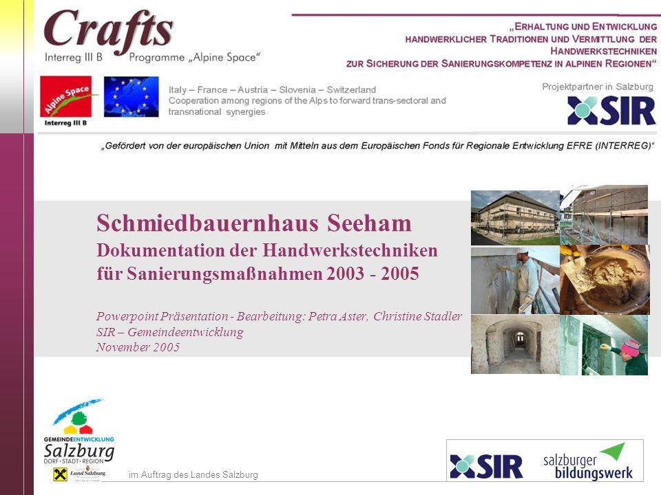 Schmiedbauernhaus Seeham Dokumentation der Handwerkstechniken für Sanierungsmaßnahmen 2003 - 2005 Powerpoint Präsentation - Bearbeitung: Petra Aster,
