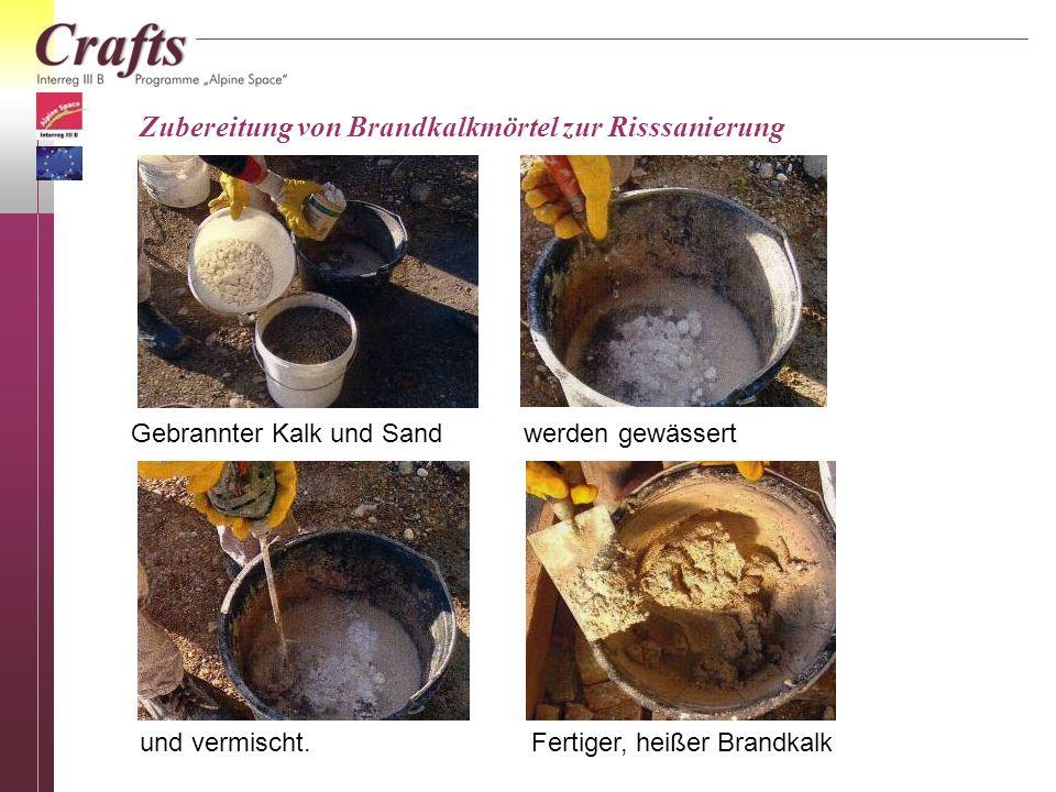 Zubereitung von Brandkalkmörtel zur Risssanierung Gebrannter Kalk und Sand werden gewässert und vermischt. Fertiger, heißer Brandkalk