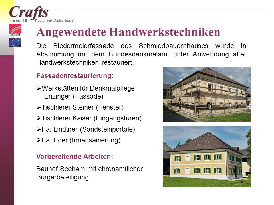 Angewendete Handwerkstechniken Die Biedermeierfassade des Schmiedbauernhauses wurde in Abstimmung mit dem Bundesdenkmalamt unter Anwendung alter Handw