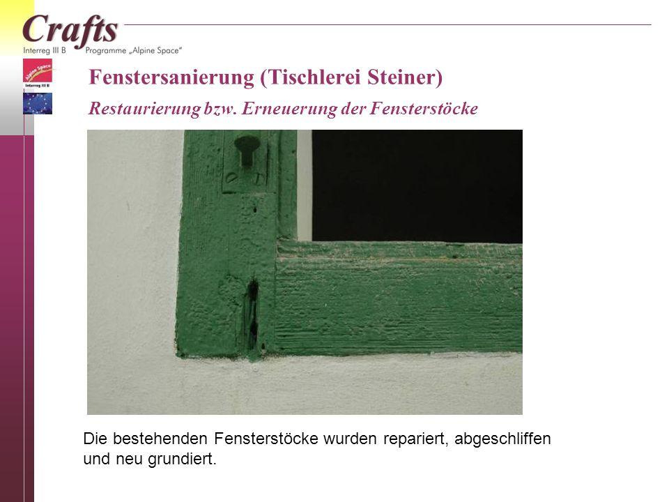 Fenstersanierung (Tischlerei Steiner) Restaurierung bzw. Erneuerung der Fensterstöcke Die bestehenden Fensterstöcke wurden repariert, abgeschliffen un