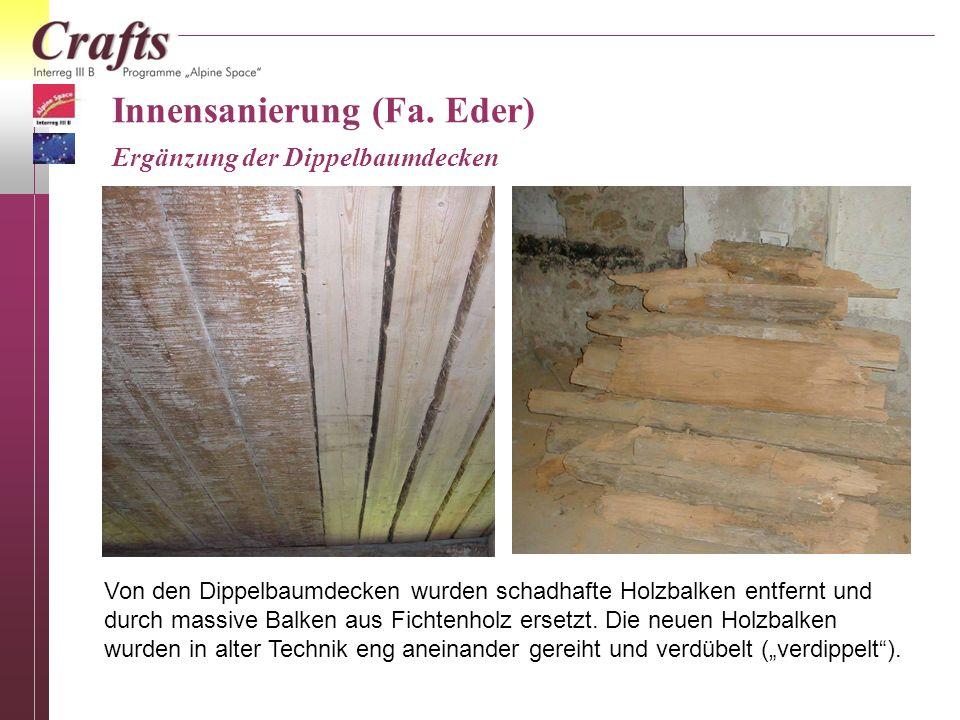 Innensanierung (Fa. Eder) Ergänzung der Dippelbaumdecken Von den Dippelbaumdecken wurden schadhafte Holzbalken entfernt und durch massive Balken aus F