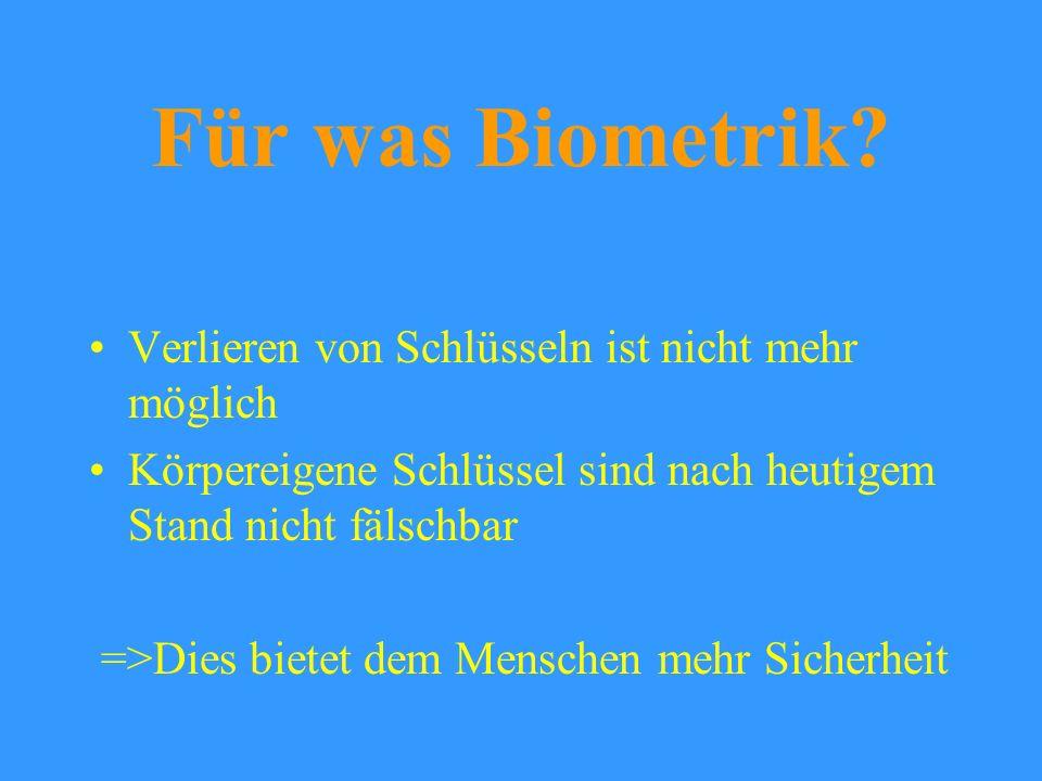 Biometrik – Verbindung von Mensch und Maschine Statt Kennwörter und Chipkarten dienen körpereigene Merkmale der Identifikation Biometrische Möglichkei
