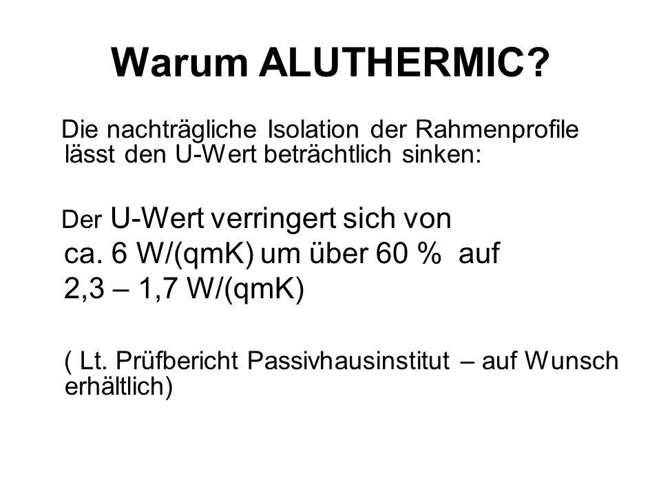 Warum ALUTHERMIC? Die nachträgliche Isolation der Rahmenprofile lässt den U-Wert beträchtlich sinken: Der U-Wert verringert sich von ca. 6 W/(qmK) um