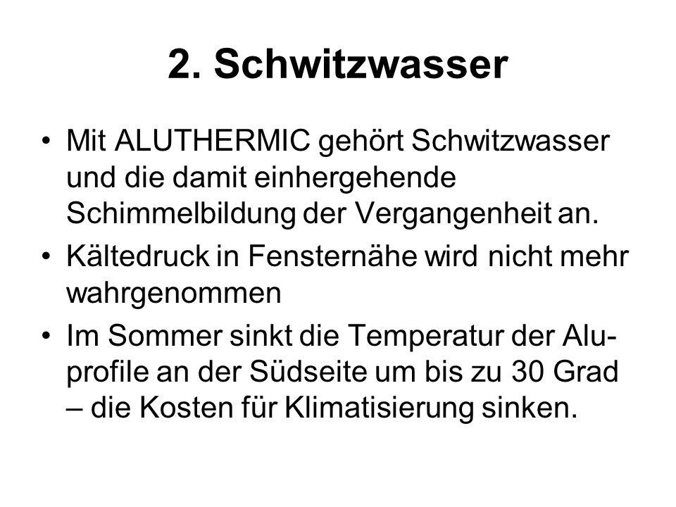 2. Schwitzwasser Mit ALUTHERMIC gehört Schwitzwasser und die damit einhergehende Schimmelbildung der Vergangenheit an. Kältedruck in Fensternähe wird