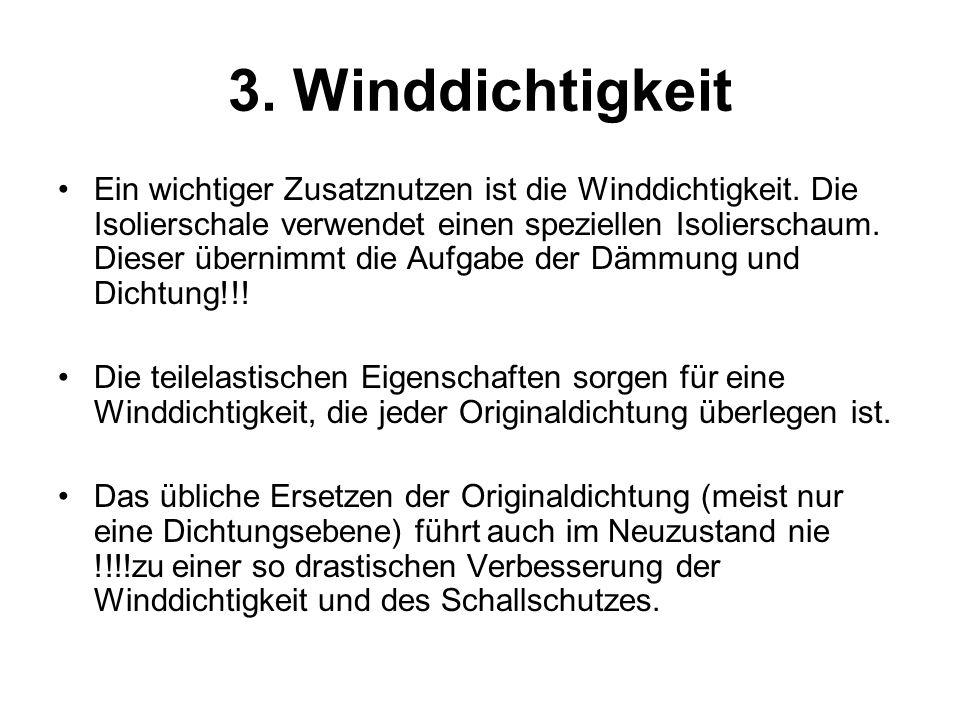 3. Winddichtigkeit Ein wichtiger Zusatznutzen ist die Winddichtigkeit. Die Isolierschale verwendet einen speziellen Isolierschaum. Dieser übernimmt di