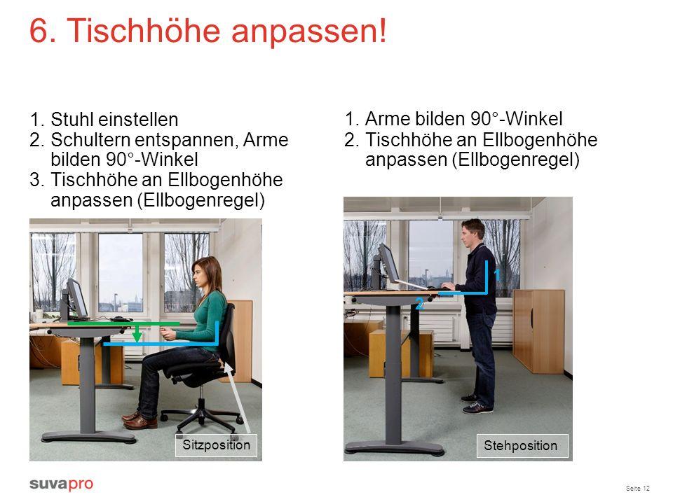 Seite 12 6. Tischhöhe anpassen! 1.Stuhl einstellen 2.Schultern entspannen, Arme bilden 90°-Winkel 3.Tischhöhe an Ellbogenhöhe anpassen (Ellbogenregel)