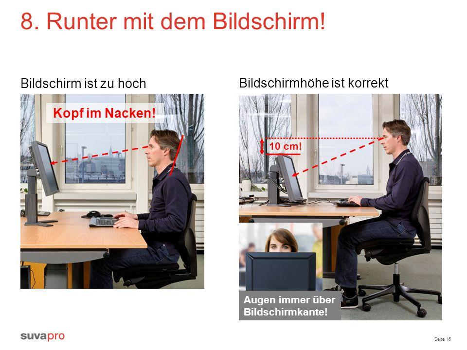 Seite 16 8. Runter mit dem Bildschirm! Bildschirm ist zu hoch Bildschirmhöhe ist korrekt Kopf im Nacken! 10 cm! Augen immer über Bildschirmkante!