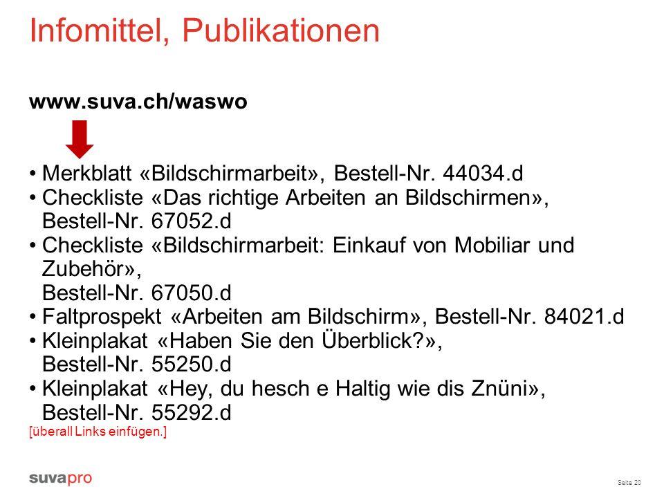 Seite 20 Infomittel, Publikationen www.suva.ch/waswo Merkblatt «Bildschirmarbeit», Bestell-Nr. 44034.d Checkliste «Das richtige Arbeiten an Bildschirm