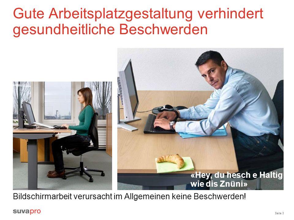 Seite 3 Gute Arbeitsplatzgestaltung verhindert gesundheitliche Beschwerden Bildschirmarbeit verursacht im Allgemeinen keine Beschwerden! «Hey, du hesc