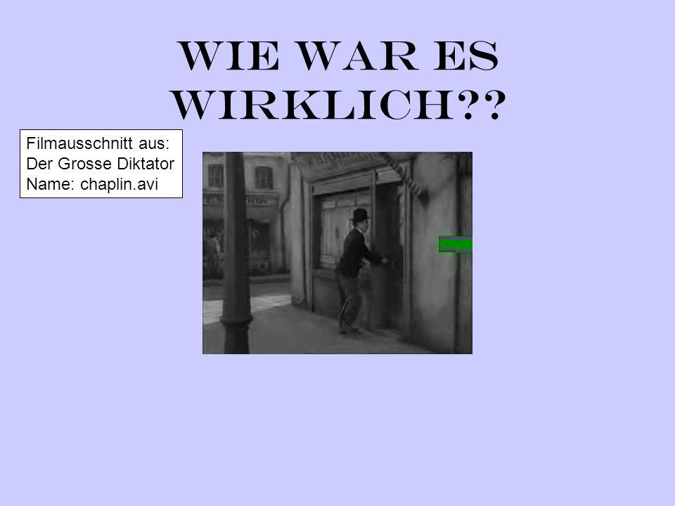 Wie war es wirklich?? Filmausschnitt aus: Der Grosse Diktator Name: chaplin.avi