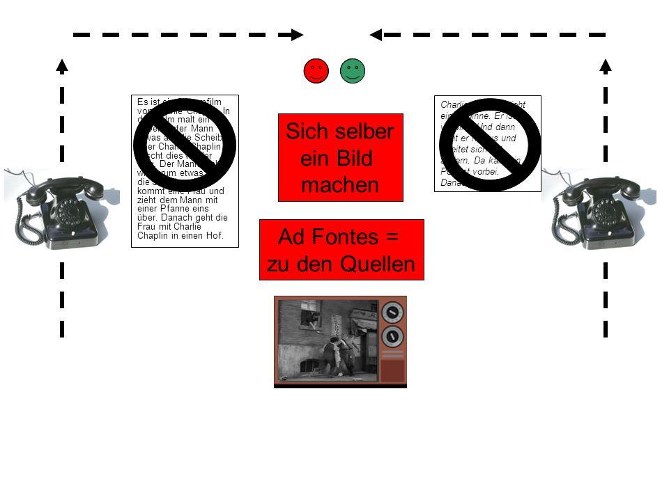 Ad Fontes = zu den Quellen Sich selber ein Bild machen Es ist ein Stummfilm von Charlie Chaplin. In dem Film malt ein unbekannter Mann etwas auf die S