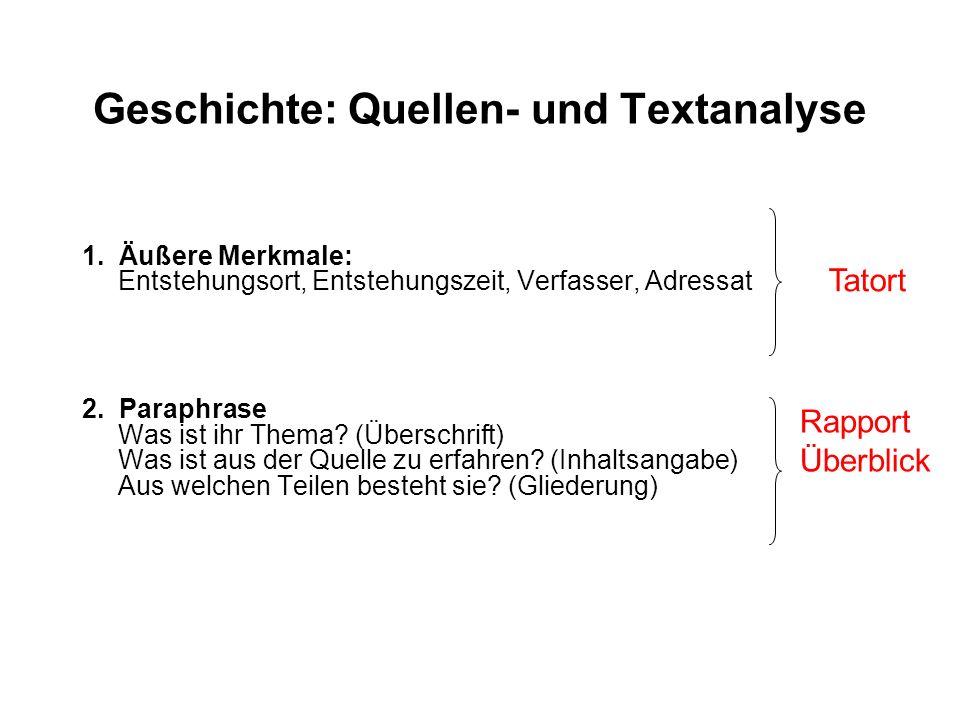 Geschichte: Quellen- und Textanalyse 1. Äußere Merkmale: Entstehungsort, Entstehungszeit, Verfasser, Adressat 2. Paraphrase Was ist ihr Thema? (Übersc